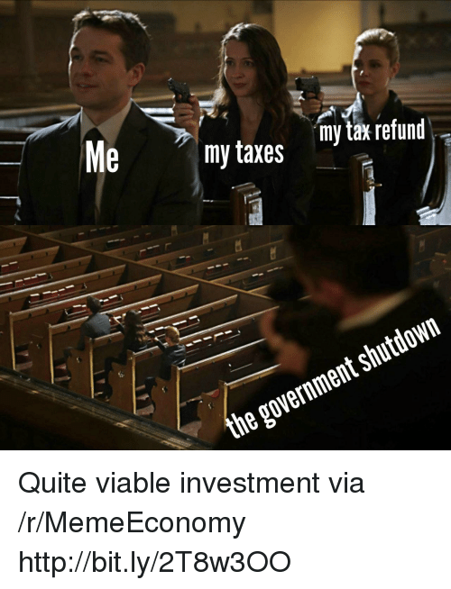 Refund: my taxes y tax refund  the government shutdown Quite viable investment via /r/MemeEconomy http://bit.ly/2T8w3OO