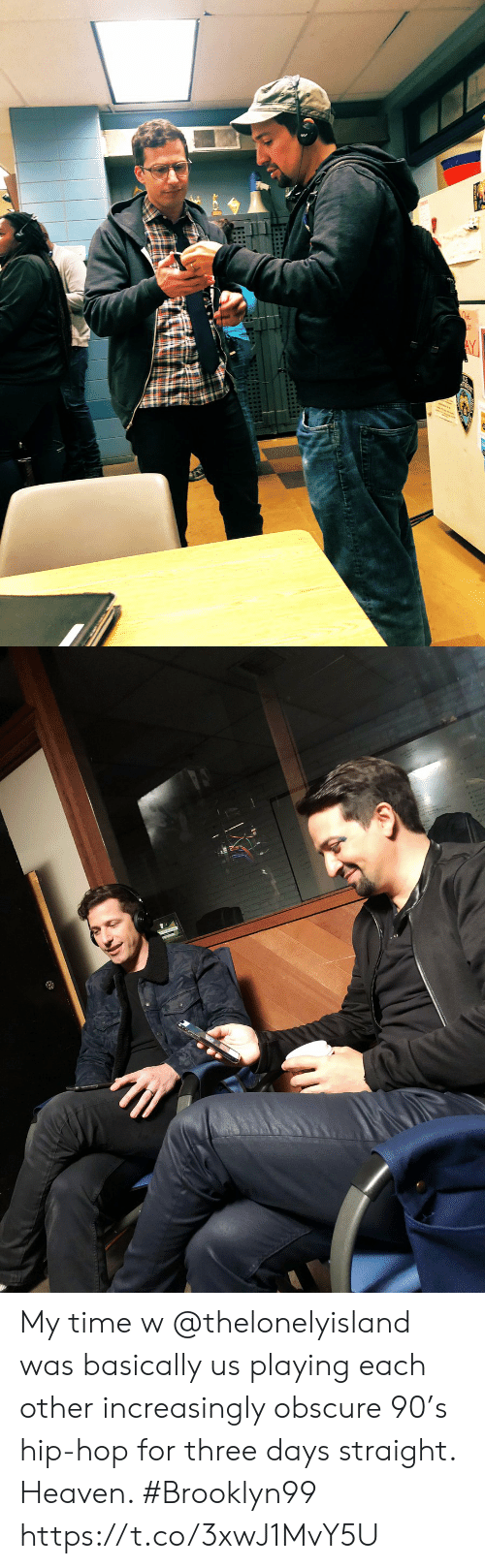 Heaven, Memes, and Time: My time w @thelonelyisland was basically us playing each other increasingly obscure 90's hip-hop for three days straight. Heaven. #Brooklyn99 https://t.co/3xwJ1MvY5U
