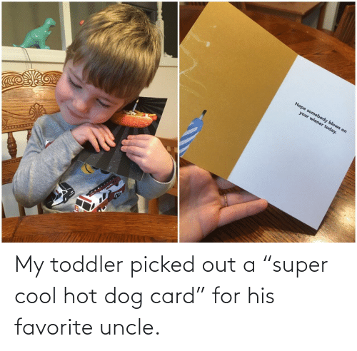 """toddler: My toddler picked out a """"super cool hot dog card"""" for his favorite uncle."""