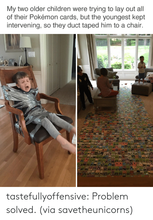 Pokemon Cards: My two older children were trying to lay out all  of their Pokémon cards, but the youngest kept  intervening, so they duct taped him to a chair. tastefullyoffensive:  Problem solved. (via savetheunicorns)