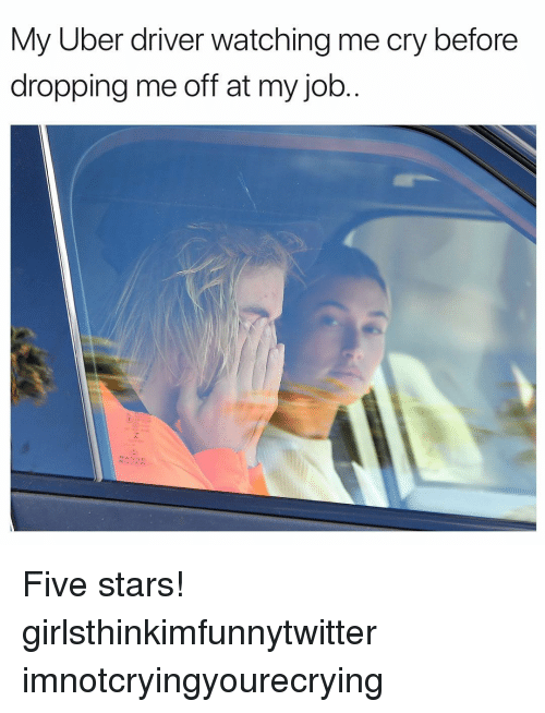 Funny, Uber, and Range Rover: My Uber driver watching me cry before  dropping me off at my job  RANGE  ROVER Five stars! girlsthinkimfunnytwitter imnotcryingyourecrying