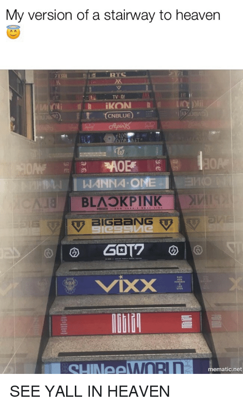 Heaven, Stairway to Heaven, and One: My version of a stairway to heaven  TV Q  CNBLUE)  1o  WANNA ONE  BLAOKPINK SEE YALL IN HEAVEN