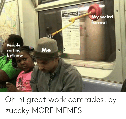 mat: My weird  mat  or  People  sorting  y new Oh hi great work comrades. by zuccky MORE MEMES