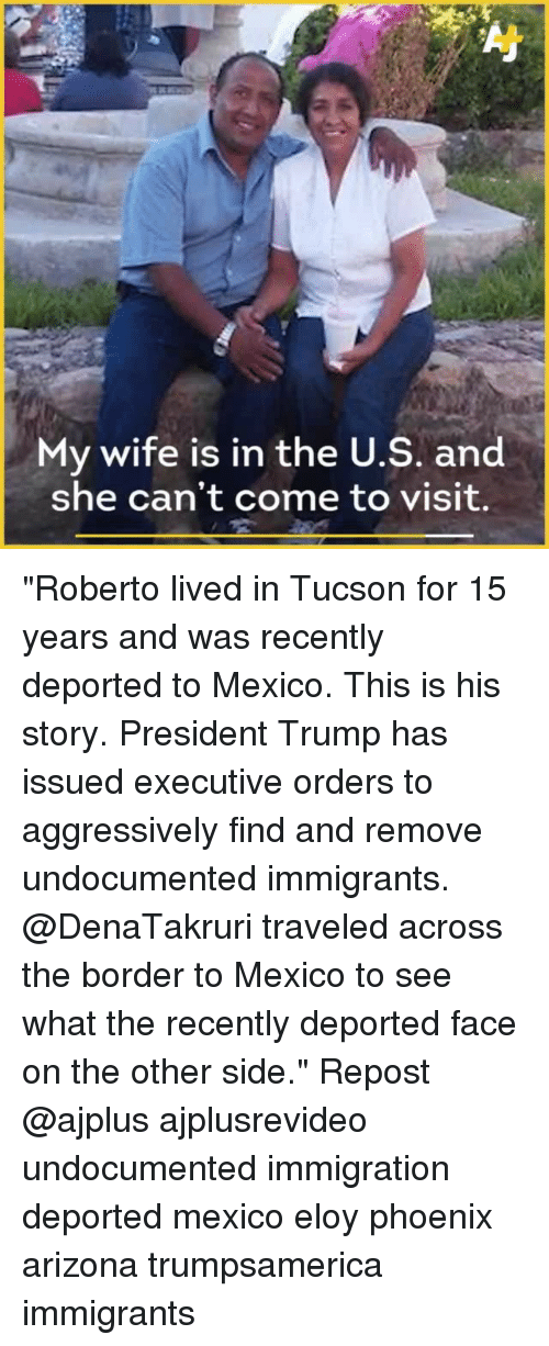 """Tucson: My wife is in the U.S. and  she can't come to visit. """"Roberto lived in Tucson for 15 years and was recently deported to Mexico. This is his story. President Trump has issued executive orders to aggressively find and remove undocumented immigrants. @DenaTakruri traveled across the border to Mexico to see what the recently deported face on the other side."""" Repost @ajplus ajplusrevideo undocumented immigration deported mexico eloy phoenix arizona trumpsamerica immigrants"""