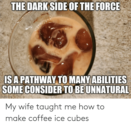 Ice Cubes: My wife taught me how to make coffee ice cubes
