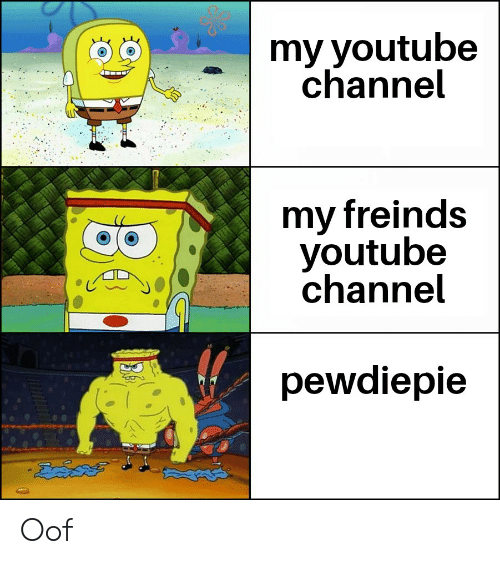 My Youtube Channel My Freinds Youtube Channel Pewdiepie Oof