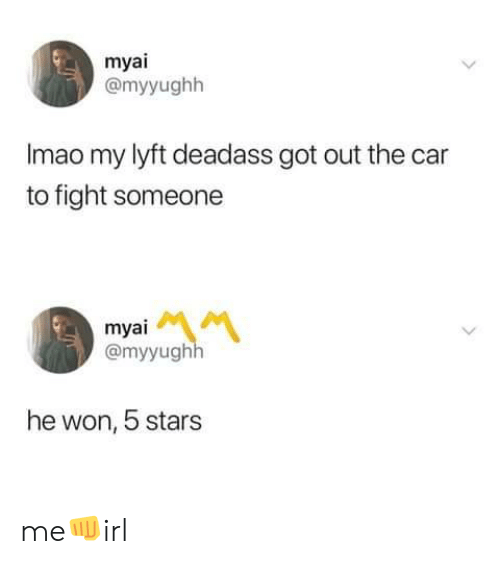 Stars, Deadass, and Fight: myai  @myyughh  Imao my lyft deadass got out the car  to fight someone  myai  @myyughh  he won, 5 stars me👊irl