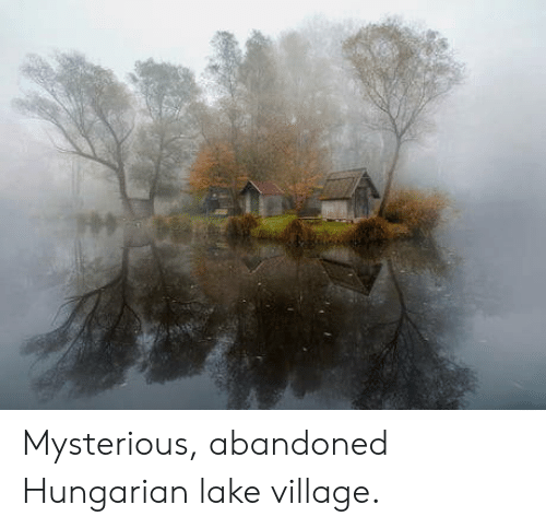 Hungarian: Mysterious, abandoned Hungarian lake village.