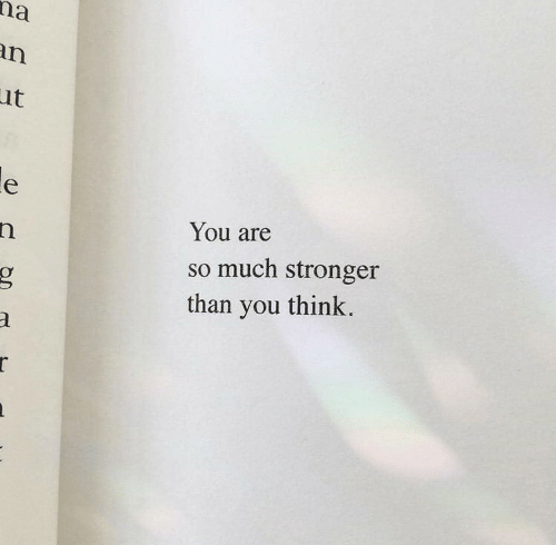 Think, You, and Stronger Than You: na  an  ut  You are  so much stronger  than you think.