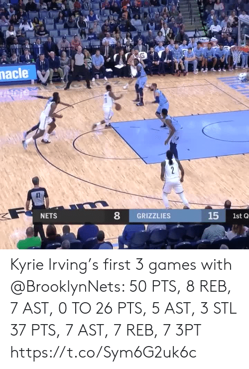 Nets: nacle  HA  2  F  NETS  8  GRIZZLIES  15  1st Q Kyrie Irving's first 3 games with @BrooklynNets:   50 PTS, 8 REB, 7 AST, 0 TO 26 PTS, 5 AST, 3 STL 37 PTS, 7 AST, 7 REB, 7 3PT  https://t.co/Sym6G2uk6c