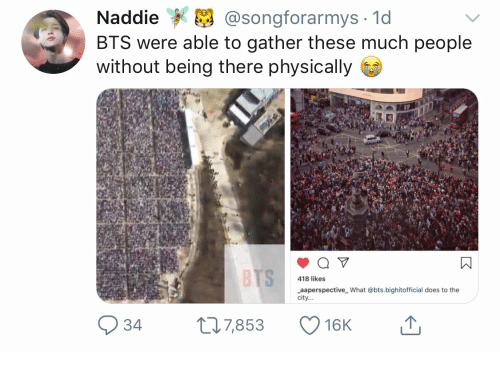 Bts, Being There, and City: Naddie  @songforarmys 1d  BTS were able to gather these much people  without being there physically  BTS  418 likes  aaperspective What @bts.bighitofficial does to the  city...  t7,853  34  16K