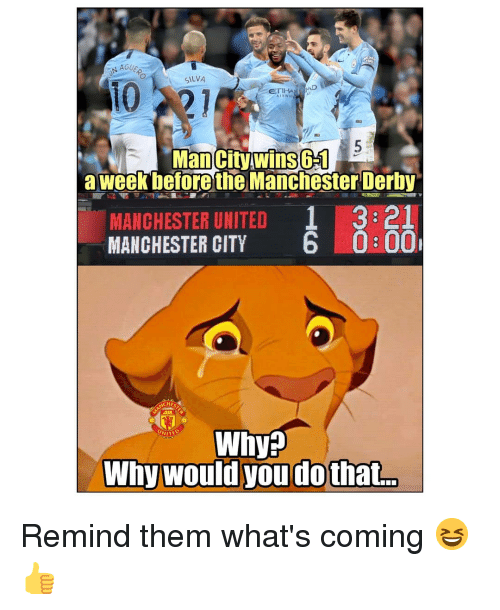 derby: NAGU  SILVA  10  ETIHAAD  Man City wins 6-1s  Man City. wins6  a week betore eManchester Derby  MANCHESTER UNITED 1 3:21  MANCHESTER CITY 6 0:00  HE  Why? Remind them what's coming 😆👍