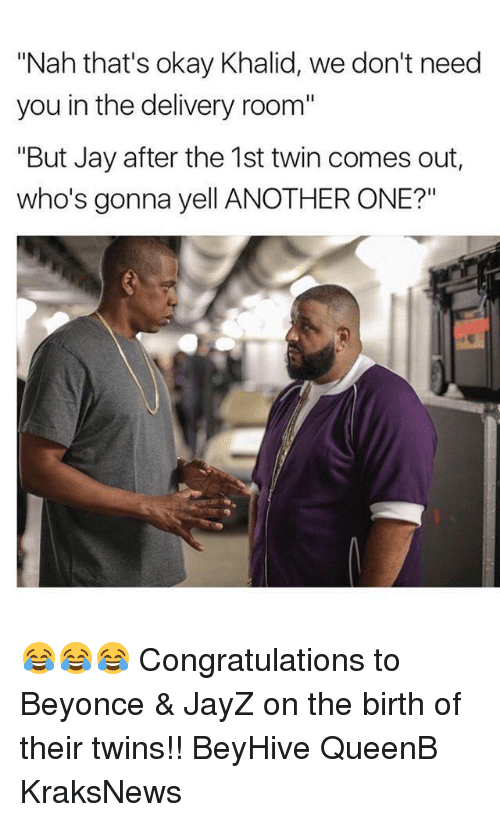 """beyhive: """"Nah that's okay Khalid, we don't need  you in the delivery room""""  """"But Jay after the 1st twin comes out  who's gonna yell ANOTHER ONE?"""" 😂😂😂 Congratulations to Beyonce & JayZ on the birth of their twins!! BeyHive QueenB KraksNews"""