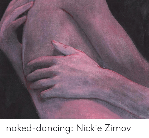 Dancing: naked-dancing:  Nickie Zimov