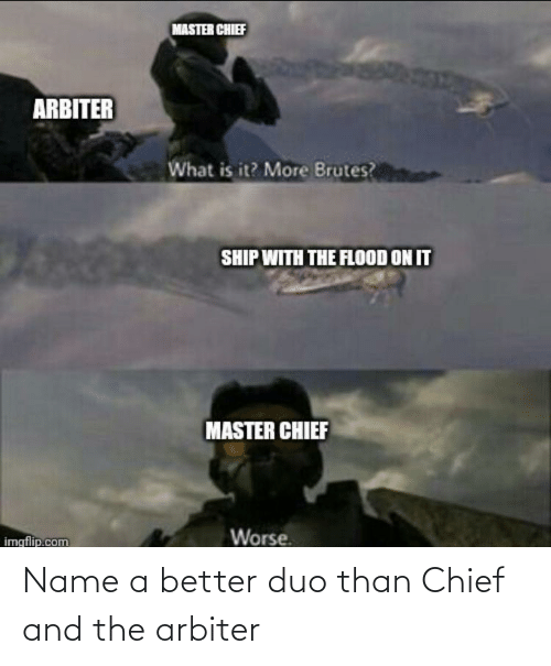 arbiter: Name a better duo than Chief and the arbiter