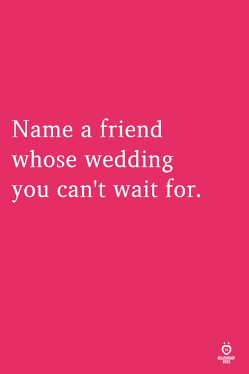 Wedding, Friend, and Name: Name a friend  whose wedding  you can't wait for.  LES