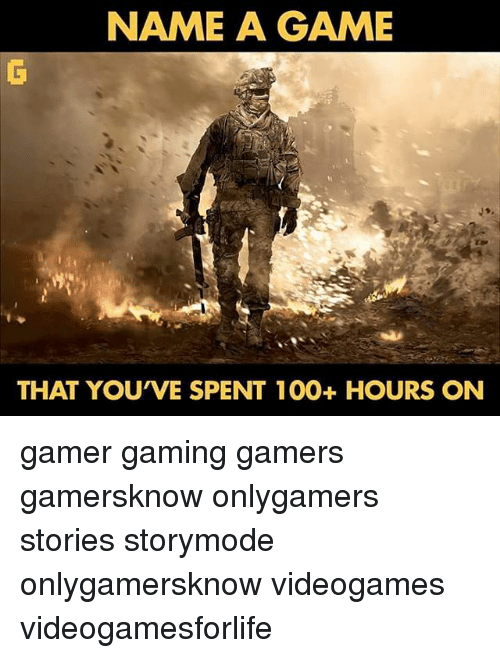 Gamerly: NAME A GAME  THAT YOUVE SPENT 100+ HOURS ON gamer gaming gamers gamersknow onlygamers stories storymode onlygamersknow videogames videogamesforlife