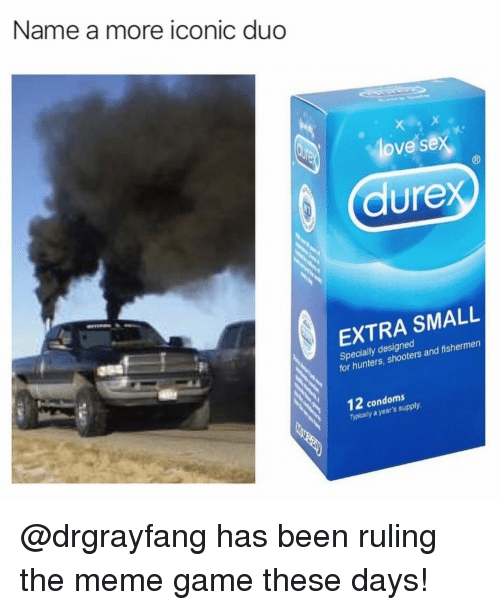 Meme Game: Name a more iconic dud  love sex  (B  dure  EXTRA SMALL  for hunters, shooters and fishermen  12 condoms  Typically a year's supply @drgrayfang has been ruling the meme game these days!