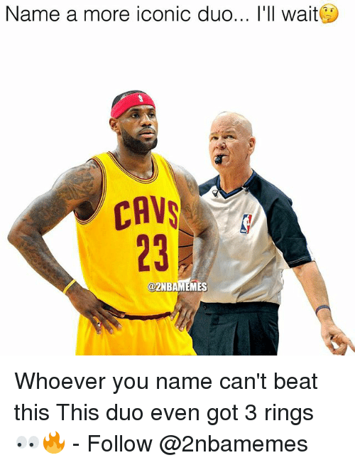 Nba, Iconic, and Got: Name a more iconic duo... l'll wait  CAV  23  @2NBAMEMES Whoever you name can't beat this This duo even got 3 rings 👀🔥 - Follow @2nbamemes