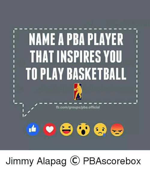 Jimmie: NAME A PBA PLAYER  THAT INSPIRES YOU  TO PLAY BASKETBALL  fb.com/groups/pba official Jimmy Alapag   © PBAscorebox