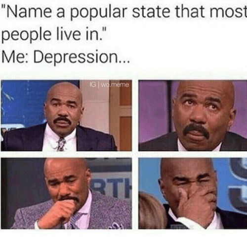 "Meme, Depression, and Live: ""Name a popular state that most  people live in.""  Me: Depression.  IG wo.meme  Th"