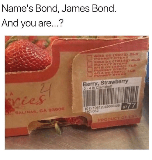 James Bond: Name's Bond, James Bond  And you are...?  Berry, Strawberry  2-4 lb Ciams  ries  SALINAS, CA 93906  01) 10812049005406  032  PRODUCT O