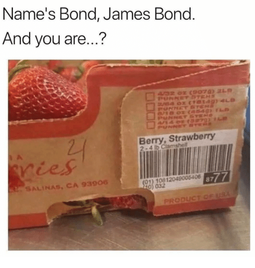 James Bond: Name's Bond, James Bond  And you are...?  Pu  Berry, Strawberry  2-4 lb Clamshell  SALINAS, CA 93906  8777  (01) 10812049005406  0) 032