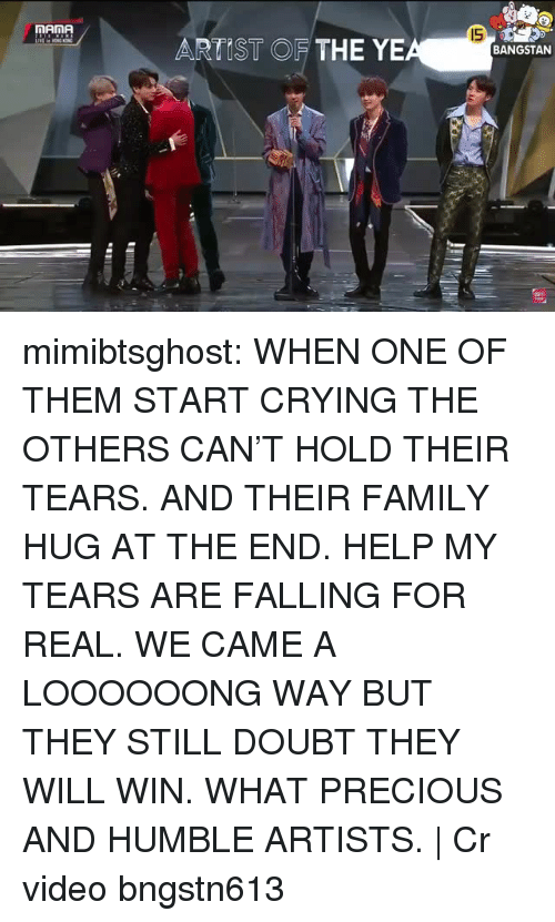 Crying, Family, and Precious: nANA  IS  ARTIST OF THE YE  BANGSTAN mimibtsghost:  WHEN ONE OF THEM START CRYING THE OTHERS CAN'T HOLD THEIR TEARS. AND THEIR FAMILY HUG AT THE END. HELP MY TEARS ARE FALLING FOR REAL. WE CAME A LOOOOOONG WAY BUT THEY STILL DOUBT THEY WILL WIN. WHAT PRECIOUS AND HUMBLE ARTISTS. | Cr videobngstn613