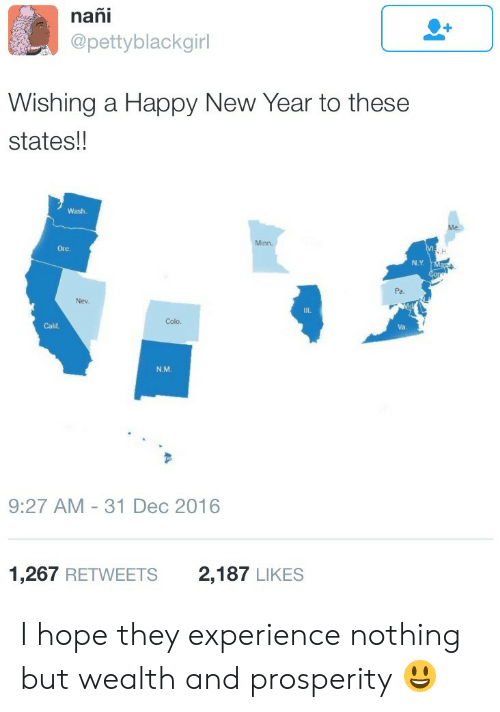 Ored: nani  @pettyblackgirl  Wishing a Happy New Year to these  states!!  Wash.  Minn.  Ore.  N.Y  Pa.  Nev.  Colo.  Calif  Va  N.M  9:27 AM- 31 Dec 2016  1,267 RETWEETS  2,187 LIKES I hope they experience nothing but wealth and prosperity 😃