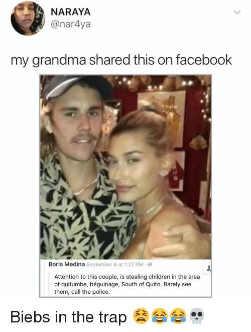quito: NARAYA  @nar4ya  my grandma shared this on facebook  Boris Medina September 8 at 1:27 PM-  Attention to this couple, is stealing children in the area  of quitumbe, béguinage, South of Quito. Barely see  them, call the police. Biebs in the trap 😫😂😂💀