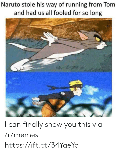 Memes, Naruto, and Running: Naruto stole his way of running from Tom  and had us all fooled for so long I can finally show you this via /r/memes https://ift.tt/34YaeYq