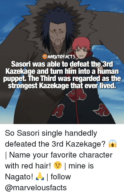 Single Handingly: NARUTOFACTS  Sasori was able to defeat the 3rd  Kazekage and turn him into a human  puppet. The Third was regarded as the  strongest Kazekage that ever lived. So Sasori single handedly defeated the 3rd Kazekage? 😱 | Name your favorite character with red hair! 😉 | mine is Nagato! 🙏 | follow @marvelousfacts