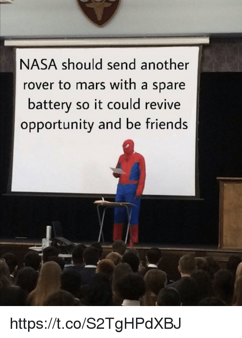 Friends, Memes, and Nasa: NASA should send another  rover to mars with a spare  battery so it could revive  opportunity and be friends https://t.co/S2TgHPdXBJ
