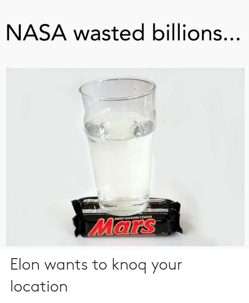 Energy, Nasa, and Mars: NASA wasted billions..  ENERGY BAR/BARRE D'ENERGIE  Mars  58 g Elon wants to knoq your location