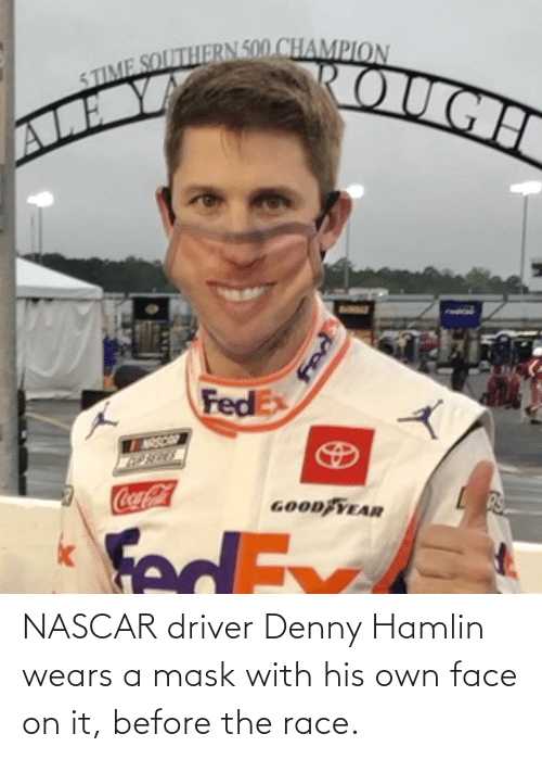 Race: NASCAR driver Denny Hamlin wears a mask with his own face on it, before the race.