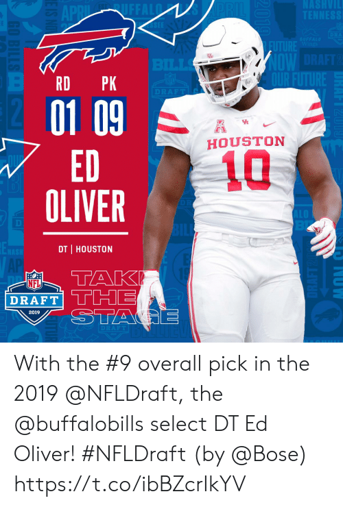 alo: NASHVIL  TENNESS  APRIL UFFALD  SEE  PRIL  DRA  BUFFALO  Wings  FUTURE  OW DRAFT2  OUR FUTURE  BILLS  PK  DRAFT  12  01 09  ED  OLIVER  H  HOUSTON  10  ALO  BL  BILE  ENASH  DT HOUSTON  E  ТAK  THE  STAGE  AP  NFL  DRAFT  2019  DRAFT  NOWN  2010  RD  E IS NO  GO BILLS With the #9 overall pick in the 2019 @NFLDraft, the @buffalobills select DT Ed Oliver! #NFLDraft (by @Bose) https://t.co/ibBZcrIkYV