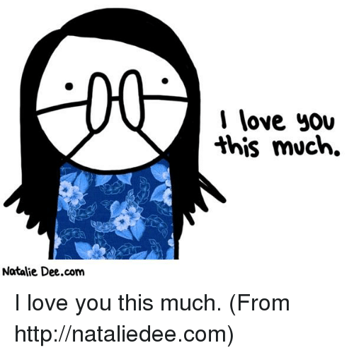 Love, Memes, and I Love You: Natalie Dee.com  I love you  this much. I love you this much. (From http://nataliedee.com)