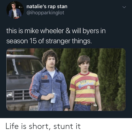 Life, Rap, and Stan: natalie's rap stan  @ihopparkinglot  this is mike wheeler & will byers in  season 15 of stranger things.  USA  Bscball Life is short, stunt it