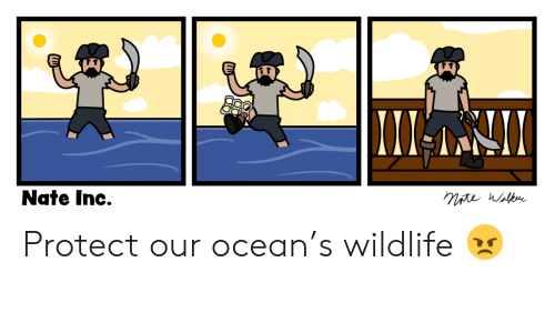 Ocean,  Nate, and Protect: Nate Inc. Protect our ocean's wildlife 😠