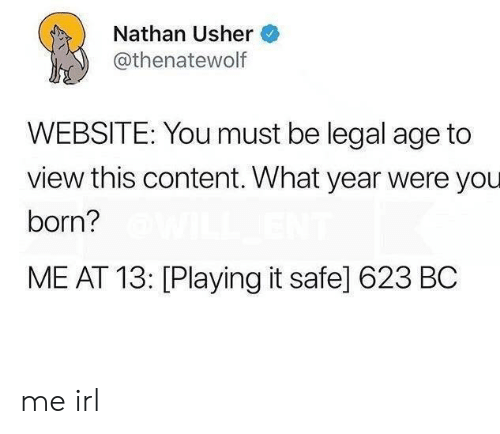 Usher, Content, and Irl: Nathan Usher  @thenatewolf  WEBSITE: You must be legal age to  view this content. What year were you  born?  ME AT 13: [Playing it safe] 623 BC me irl