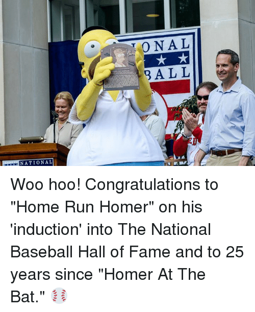 "induction: NATIONAL  0 NAL  B ALL Woo hoo! Congratulations to ""Home Run Homer"" on his 'induction' into The National Baseball Hall of Fame and to 25 years since ""Homer At The Bat."" ⚾️"
