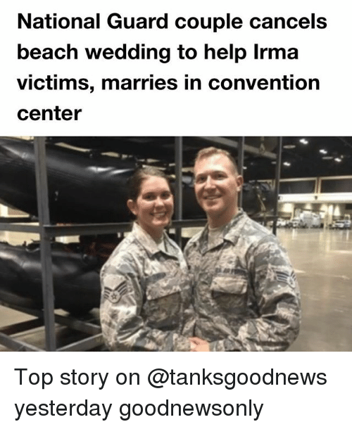 Centere: National Guard couple cancels  beach wedding to help Irma  victims, marries in convention  center Top story on @tanksgoodnews yesterday goodnewsonly