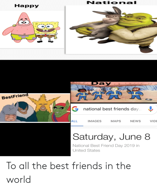 best friends day: National  Happy  Pay  BestFriend  G national best friends day..  ALL  IMAGES  VIDE  MAPS  NEWS  Saturday, June 8  National Best Friend Day 2019 in  United States To all the best friends in the world