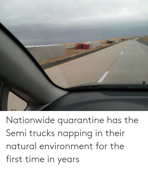 semi: Nationwide quarantine has the Semi trucks napping in their natural environment for the first time in years