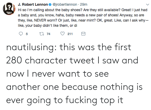 Going To: nautilusing: this was the first 280 character tweet I saw and now I never want to see another one because nothing is ever going to fucking top it