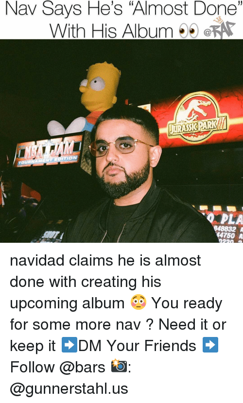 """navidad: Nav Says He's """"Almost Done""""  With His AlbumeKA  PLA  848832 A  4750 A navidad claims he is almost done with creating his upcoming album 😳 You ready for some more nav ? Need it or keep it ➡️DM Your Friends ➡️Follow @bars 📸: @gunnerstahl.us"""