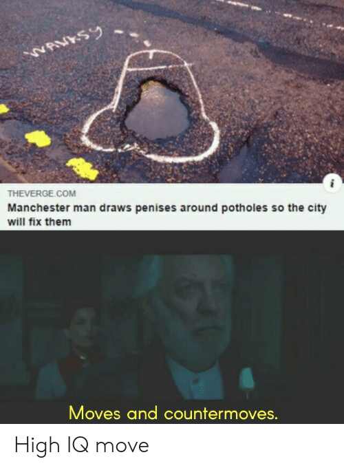 Reddit, Manchester, and Com: NAVKSY  THEVERGE.COM  Manchester man draws penises around potholes so the city  will fix them  Moves and countermoves. High IQ move