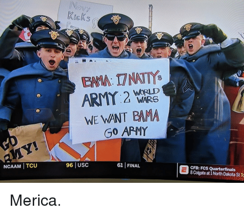 colgate: Navy  KicKs  EAMA: 17 NATTY  WORLD  WARS  WE WANT BAMA  Go APMY  NCAAM TCU  96 USC  61 FINAL  CFB: FCS Quarterfinals  8 Colgate at 1 North Dakota St To Merica.