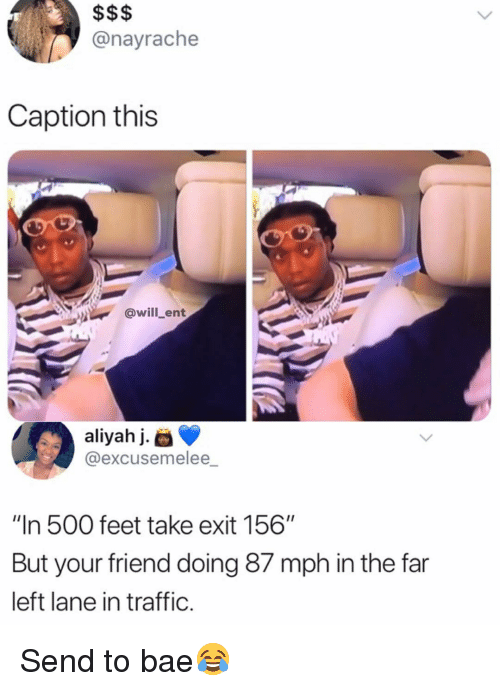 "Bae, Memes, and Traffic: @nayrache  Caption this  @willLent  aliyahj.  @excusemelee_  ""In 500 feet take exit 156""  But your friend doing 87 mph in the far  left lane in traffic. Send to bae😂"