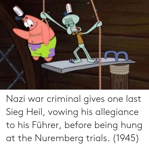 Nazi, War, and Allegiance: Nazi war criminal gives one last Sieg Heil, vowing his allegiance to his Führer, before being hung at the Nuremberg trials. (1945)